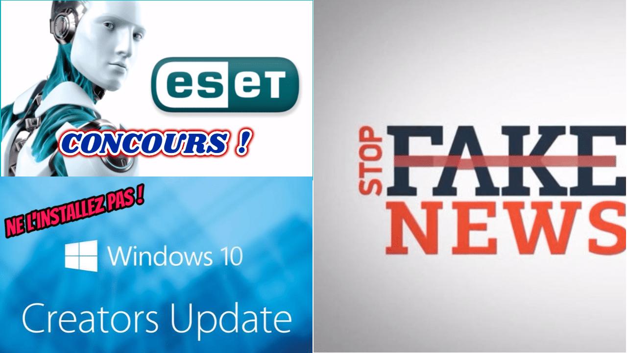 N'installez pas la Creators Update, Stop aux Fakes News et Concours Antivirus Eset.