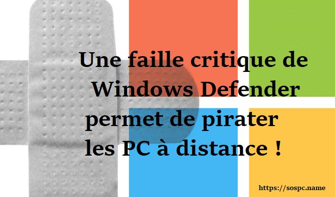 Actu en bref : une faille critique de Windows Defender permet de pirater les PC à distance !
