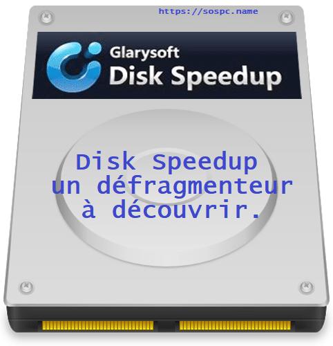 Logiciel en bref : Disk Speedup un défragmenteur pratique à découvrir.