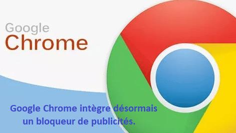 Google Chrome intègre désormais un bloqueur de publicités.