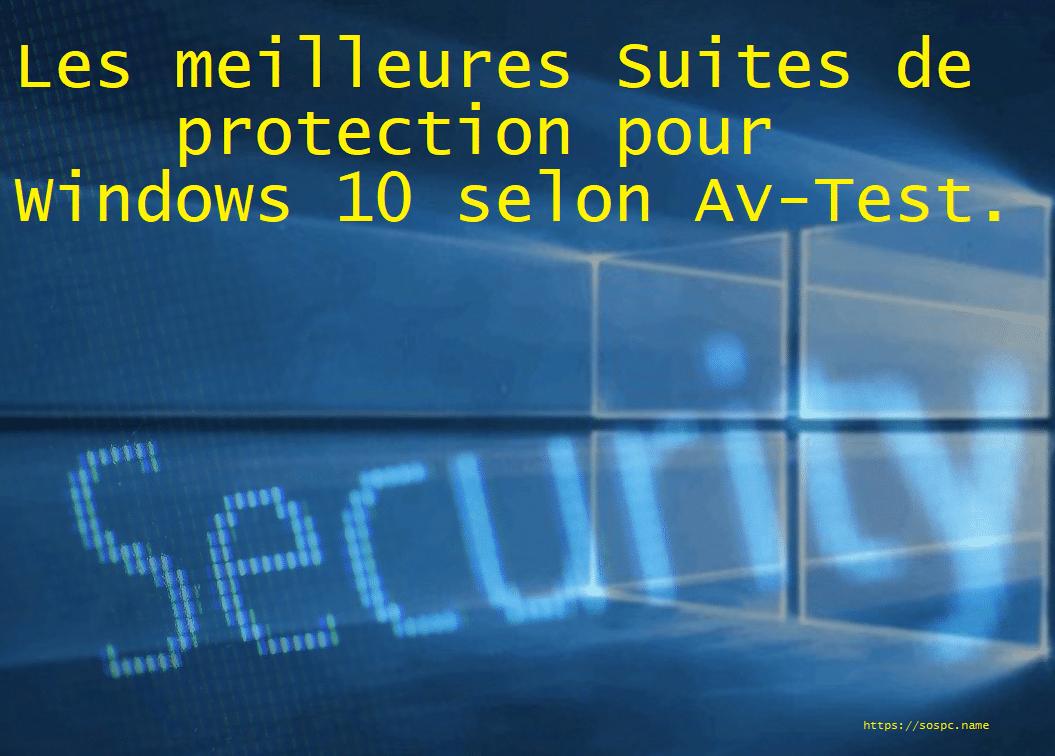 Actu en bref : Les meilleures Suites de protection pour Windows 10 selon Av-Test.