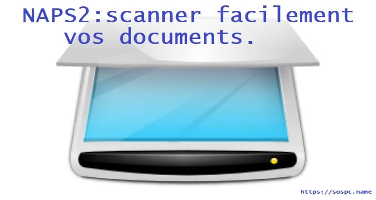 Logiciel en bref : NAPS2, scanner facilement vos documents.
