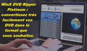 WinX DVD Ripper Platinum : convertissez très facilement vos DVD dans le format que vous souhaitez.