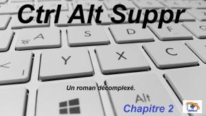 CTRL ALT SUPPR : le deuxième chapitre. roman fantastique