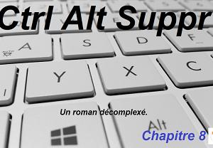 CTRL ALT SUPPR : Chapitre 8. Mission Impossible.