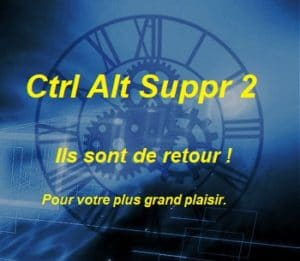 CTRL ALT SUPPR 2 : Ils sont de retour !
