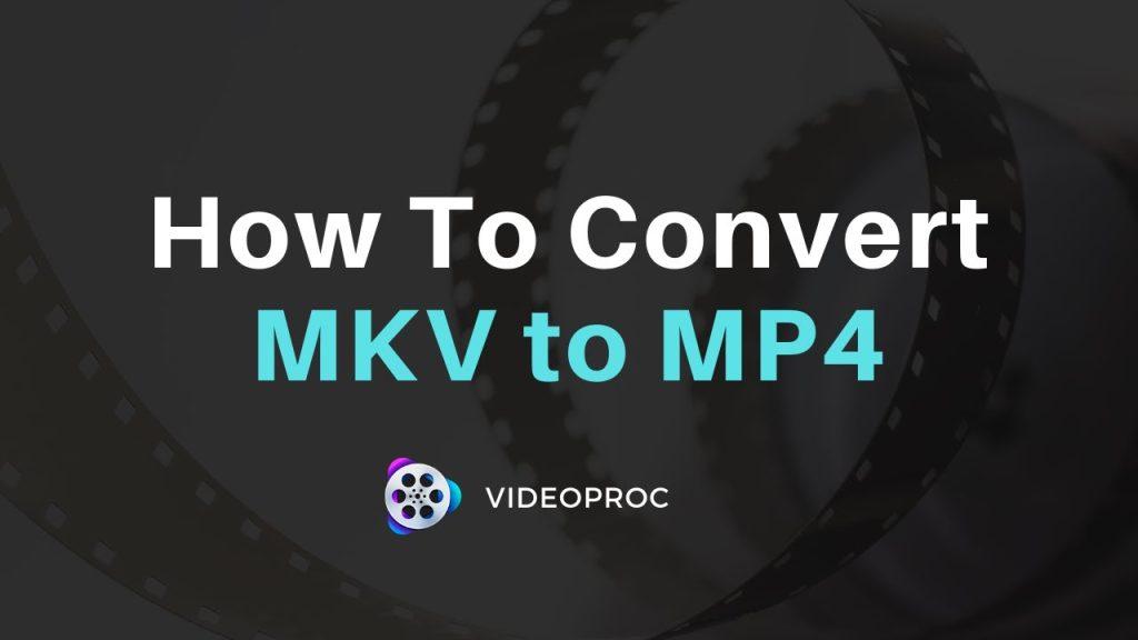 Convertir un fichier MKV en MP4 avec VideoProc [Tutoriel et Offre Spéciale].