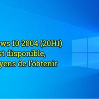 Windows 10 2004 (20H1) est disponible, 6 moyens de l'obtenir